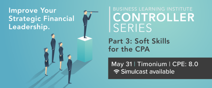 Controller & Financial Professional Series 2018 Part 3: Soft Skills for the CPA