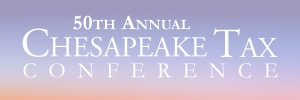 50th Annual Chesapeake Tax Conference