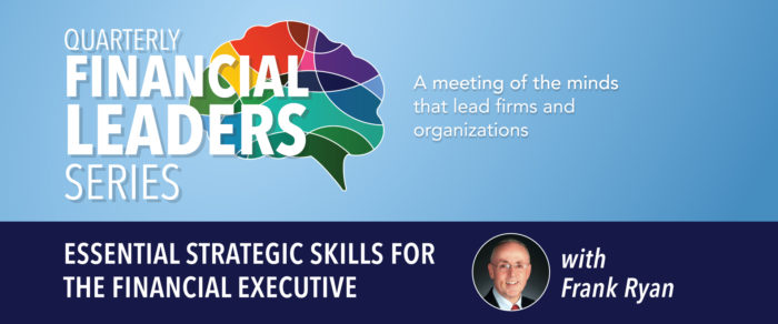 Quarterly Financial Leaders Series – Essential Strategic Skills for the Financial Executive