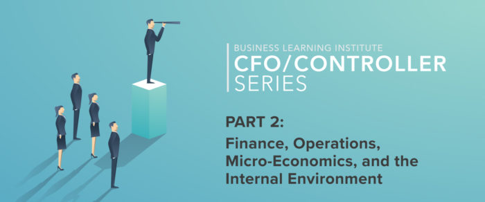 Controller & Financial Professional Series 2019 Part 2 – Finance, Operations, Micro-Economics, and the Internal Environment