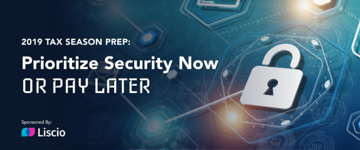 2019 Tax Season Prep: Prioritize Security Now or Pay Later (FREE to members, Sponsored Webinar)
