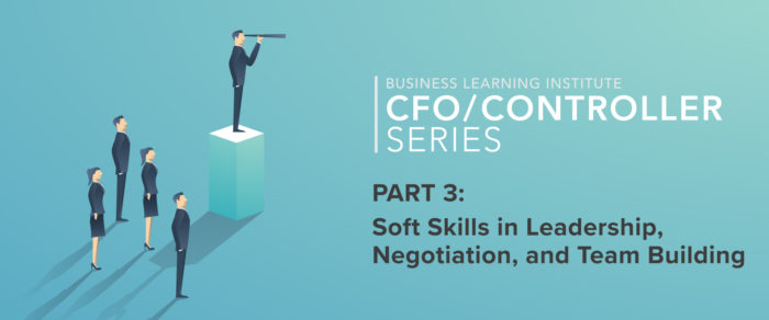 Controller & Financial Professional Series 2019 Part 3 – Soft Skills in Leadership, Negotiation, and Team Building
