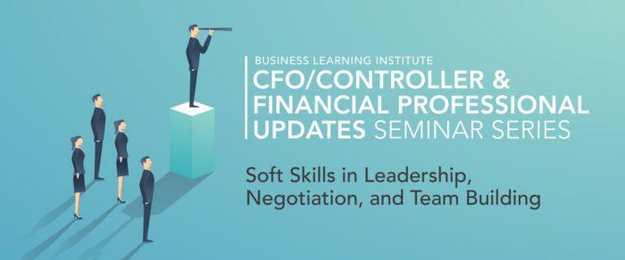 CFO/Controller & Financial Professional Updates Seminar Series: Soft Skills in Leadership, Negotiation, and Team Building