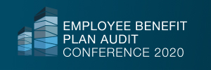 2020 EMPLOYEE BENEFIT PLAN AUDIT CONFERENCE