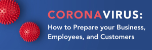 Coronavirus: How to Prepare your Business, Employees, and Customers