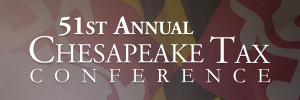 51st ANNUAL CHESAPEAKE TAX CONFERENCE