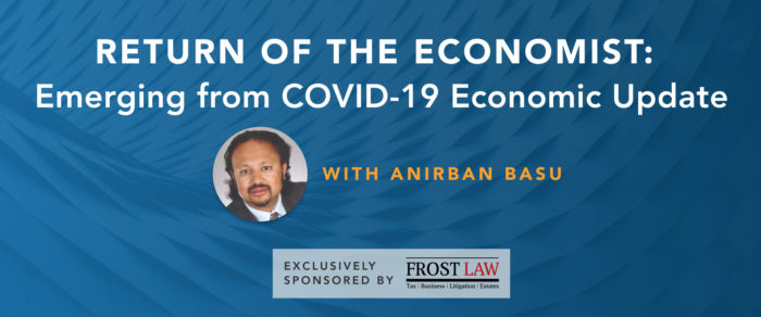 Return of the Economist: Emerging from COVID-19 Economic Update with Anirban Basu (Webcast replay)