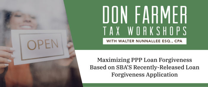 Don Farmer's Maximizing PPP Loan Forgiveness Based on SBA'S Recently-Released Loan Forgiveness Application  By Walter Nunnallee (Replay)