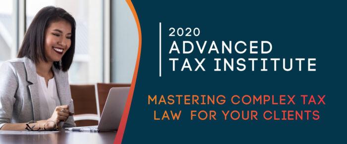 2020 ADVANCED TAX INSTITUTE CONFERENCE