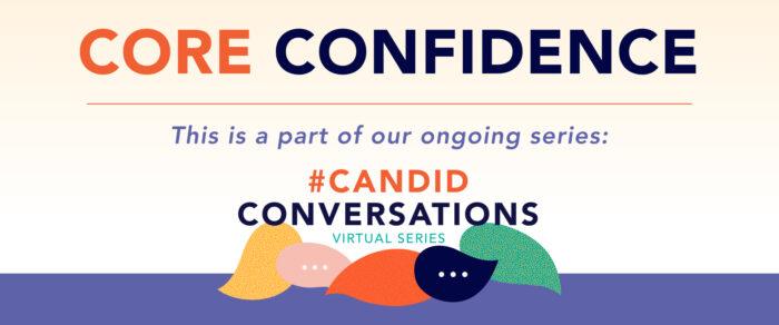 #CandidConversations Virtual Series: Core Confidence (Part 1)