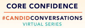 #CandidConversations Virtual Series: Core Confidence