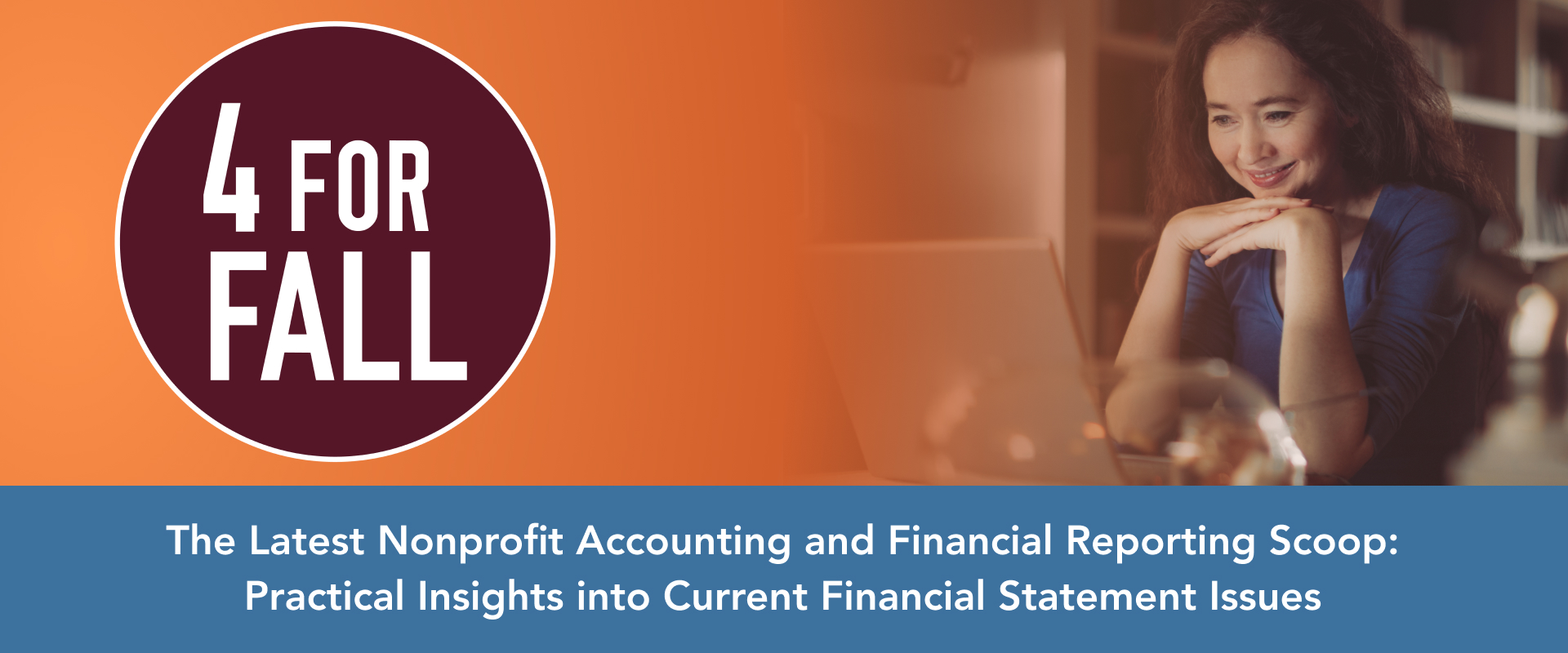 Four For Fall: The Latest Nonprofit Accounting and Financial Reporting Scoop: Practical Insights into Current Financial Statement Issues