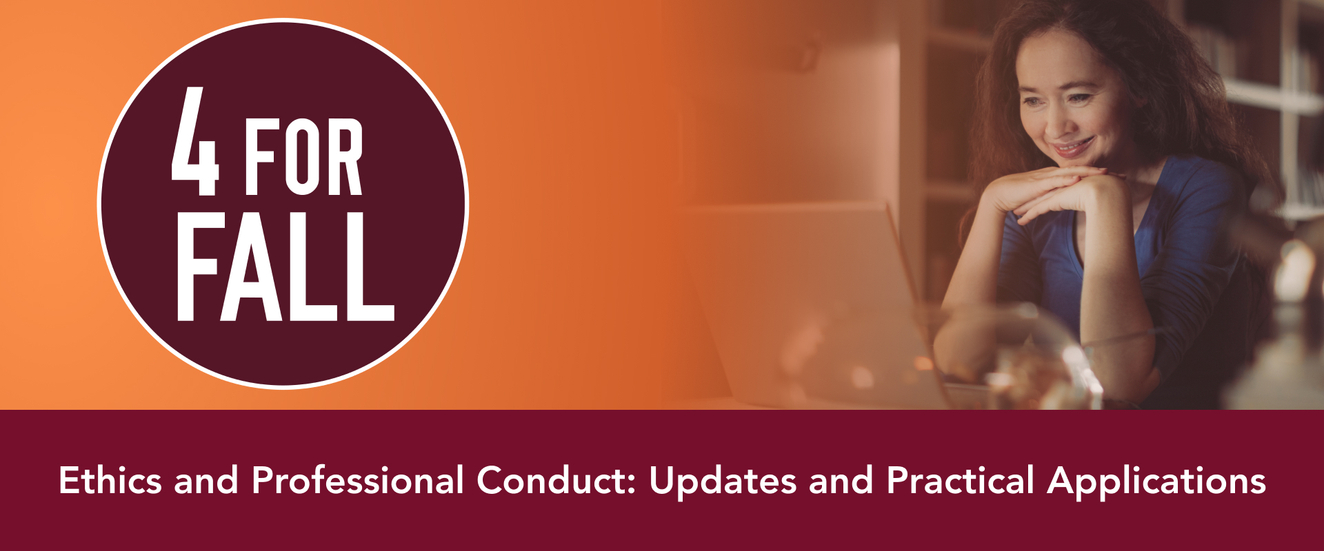 Four For Fall: Ethics and Professional Conduct: Updates and Practical Applications