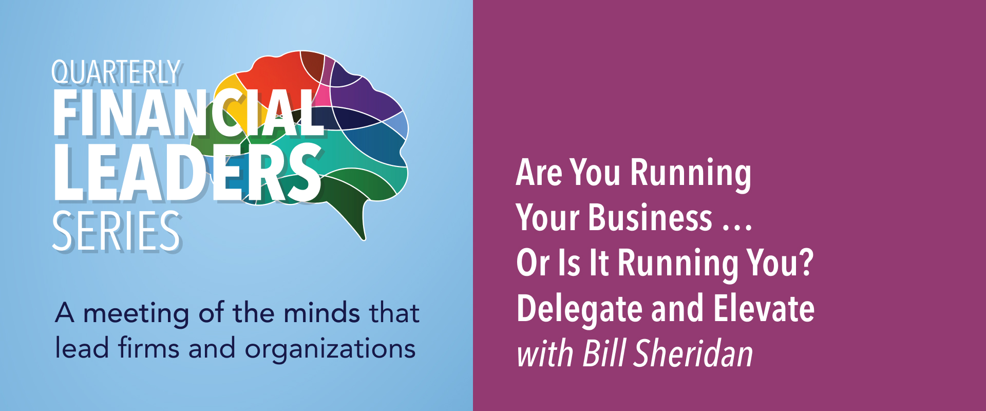 Quarterly Financial Leaders Series: Are You Running Your Business … Or Is It Running You? Delegate and Elevate