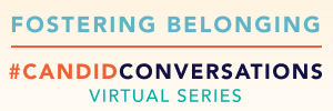 #CandidConversations Virtual Series: Fostering Belonging – A First Step in Driving Change