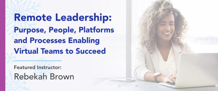 Remote Leadership: Purpose, People, Platforms and Processes Enabling Virtual Teams to Succeed