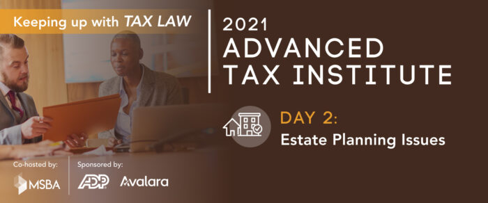 2021 ADVANCED TAX INSTITUTE DAY 2 ESTATE PLANNING ISSUES