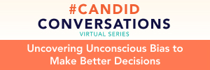 Uncovering Unconscious Bias to Make Better Decisions – Webcast followed by live panel discussion