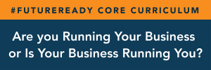 Are You Running Your Business… or is it Running You?