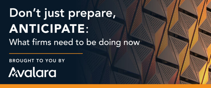 Don't just prepare, Anticipate: What firms need to be doing now (brought to you by Avalara)