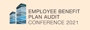 2021 Employee Benefit Plan Audit Conference
