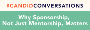 #CandidConversations Virtual Series: Why Sponsorship, Not Just Mentorship, Matters
