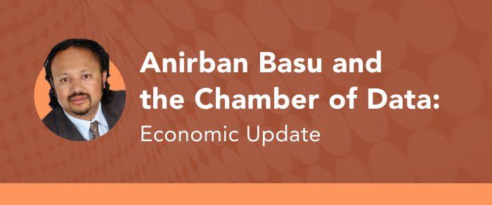 Anirban Basu and the Chamber of Data: Economic Update