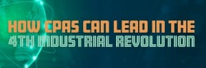 Virtual Conference: How CPAs Can Lead in the 4th Industrial Revolution — a #FutureReady CPA Event