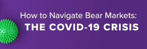 Webcast: How to Navigate Bear Markets: The COVID-19 Crisis