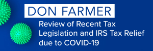 Don Farmer: Review of Recent Tax Legislation and IRS Tax Relief due to COVID-19