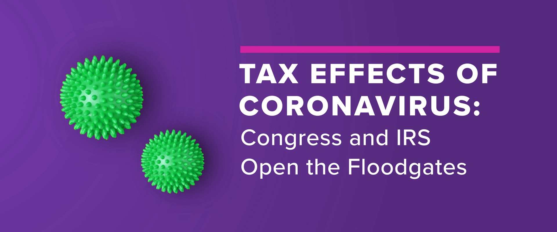 Tax Effects of Coronavirus & CARES Act : Congress and IRS Open the Floodgates