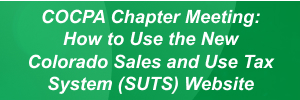 COCPA Chapter Meeting: How to Use the New Colorado Sales and Use Tax System (SUTS) Website