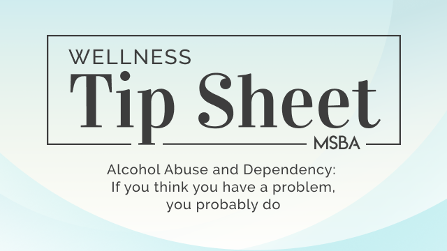 Alcohol Abuse and Dependency: If you think you have a problem, you probably do
