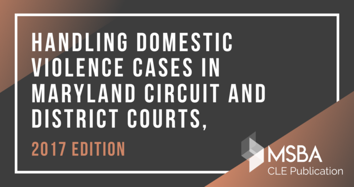 Domestic Violence Cases: Handling them Effectively in Maryland District and Circuit Courts (Electronic Publication)