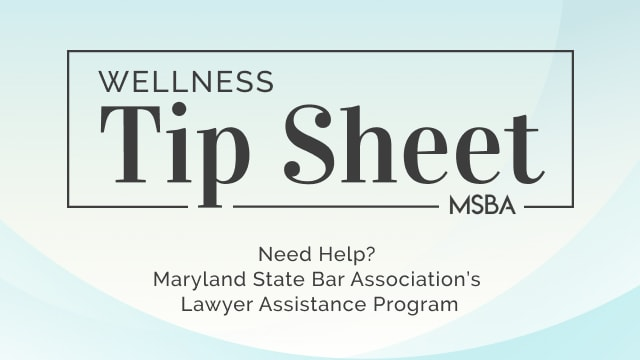 Need Help? Maryland State Bar Association's Lawyer Assistance Program