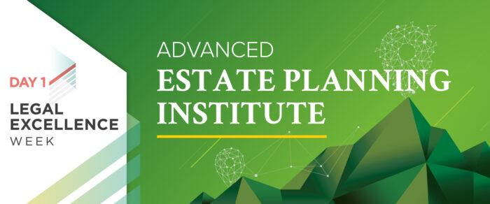 Advanced Estate Planning Institute