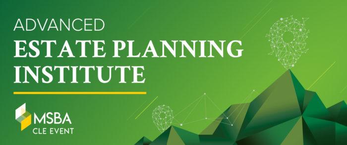 Advanced Estate Planning Institute – 2020