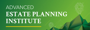 Advanced Estate Planning Institute