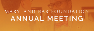 Maryland Bar Foundation Annual Meeting