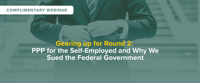 Gearing up for Round 2: PPP for the Self-Employed and Why We Sued the Federal Government – free webinar