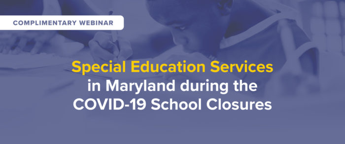 Special Education Services in Maryland during the COVID-19 School Closures – Free webinar