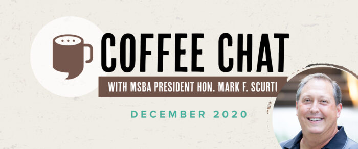 Coffee Chat w/MSBA President Hon. Mark F. Scurti