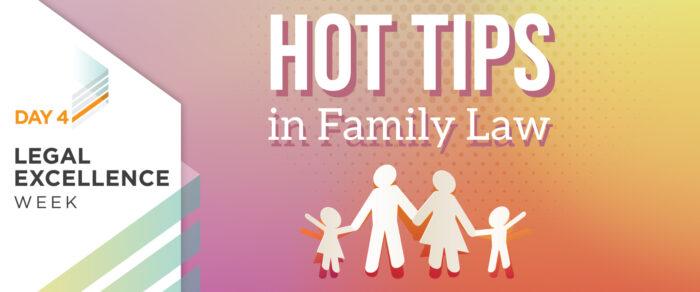 Hot Tips in Family Law