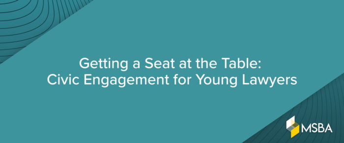 Getting a Seat at the Table: Civic Engagement for Young Lawyers
