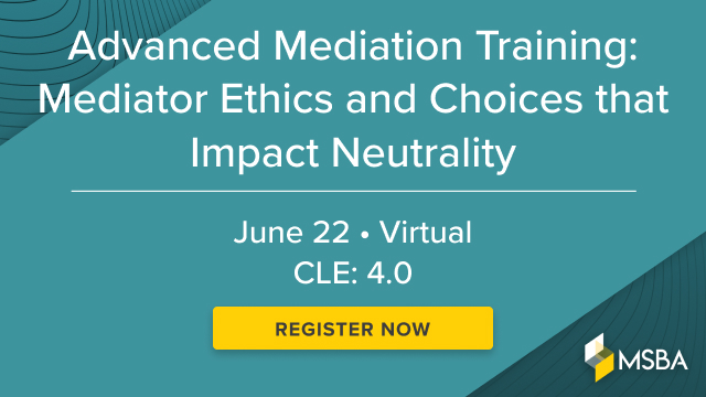 Advanced Mediation Training: Mediator Ethics and Choices that Impact Neutrality